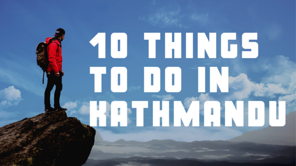 10 Things You Must Do in Kathmandu