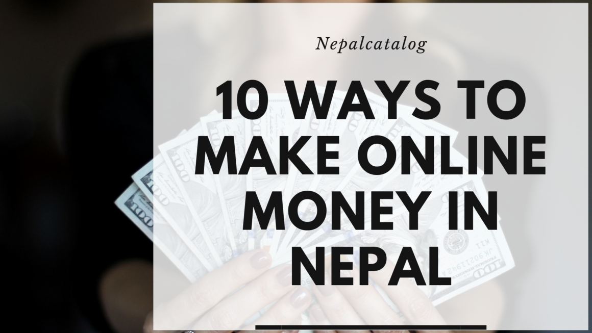 10 Ways to Make Online Money in Nepal 2019 with No Investment